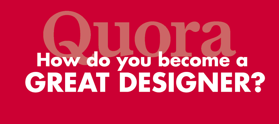 How do you become a great designer?